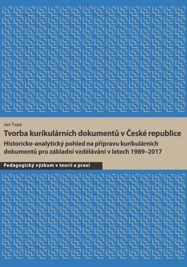 Obálka pro Tvorba kurikulárních dokumentů v České republice. Historicko-analytický pohled na přípravu kurikulárních dokumentů pro základní vzdělávání v letech 1989–2017