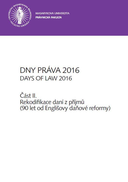Obálka pro Dny práva 2016. Část II – Rekodifikace daní z příjmů (90 let od Englišovy daňové reformy)