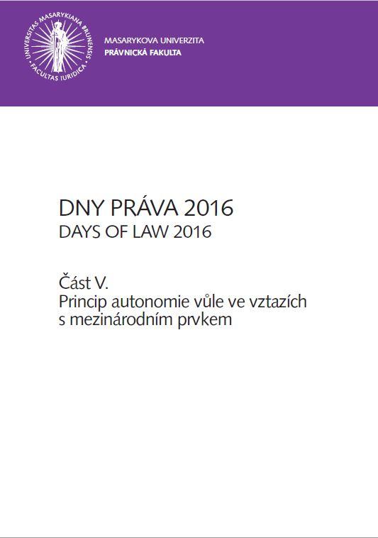 Obálka pro Dny práva 2016. Část V – Princip autonomie vůle ve vztazích s mezinárodním prvkem