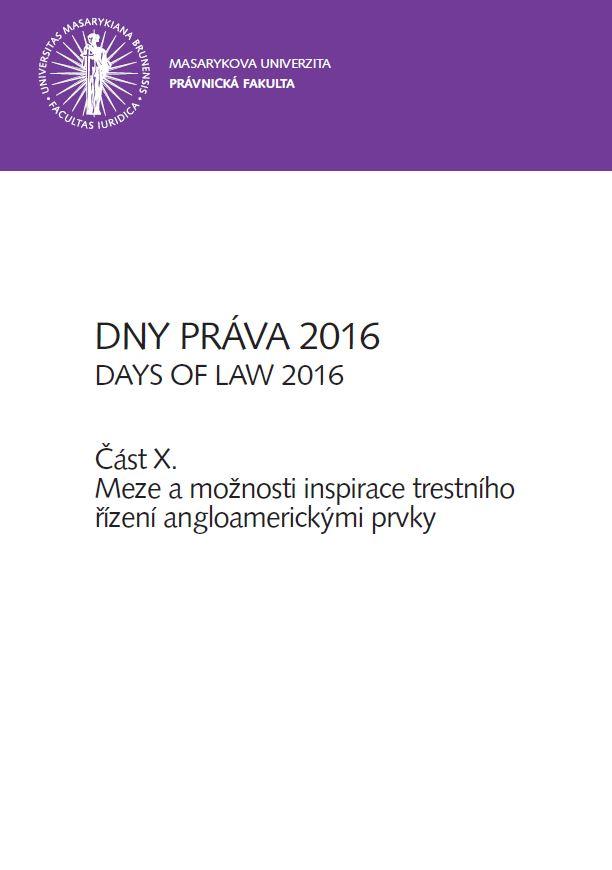 Obálka pro Dny práva 2016. Část X – Meze a možnosti  inspirace trestního řízení angloamerickými prvky