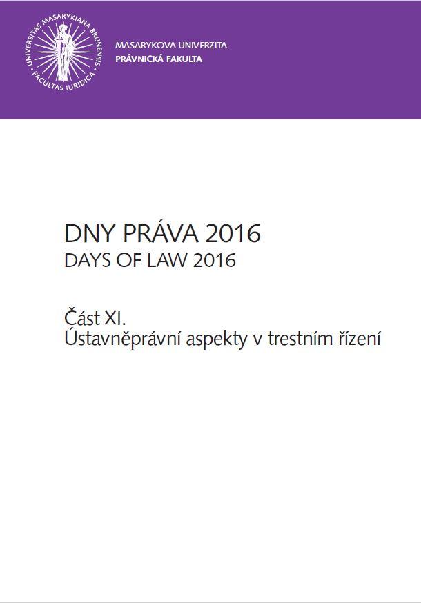 Obálka pro Dny práva 2016. Část XI – Ústavněprávní aspekty v trestním řízení