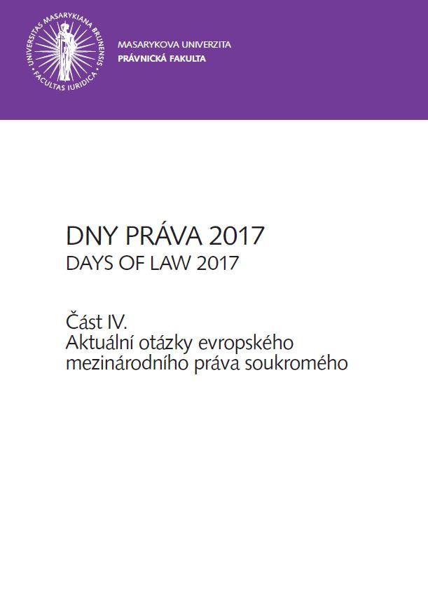 Obálka pro Dny práva 2017. Část IV. Aktuální otázky evropského mezinárodního práva soukromého
