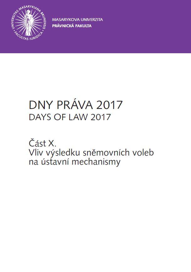 Obálka pro DNY PRÁVA 2017. Vliv výsledku sněmovních voleb na ústavní mechanismy