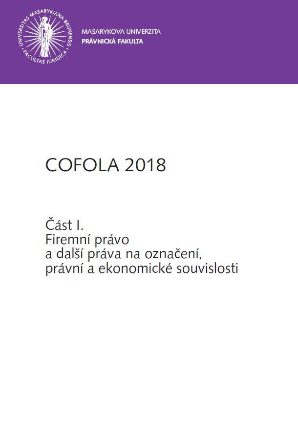 Obálka pro COFOLA 2018. Část I. - Firemní právo a další práva na označení, právní a ekonomické souvislosti