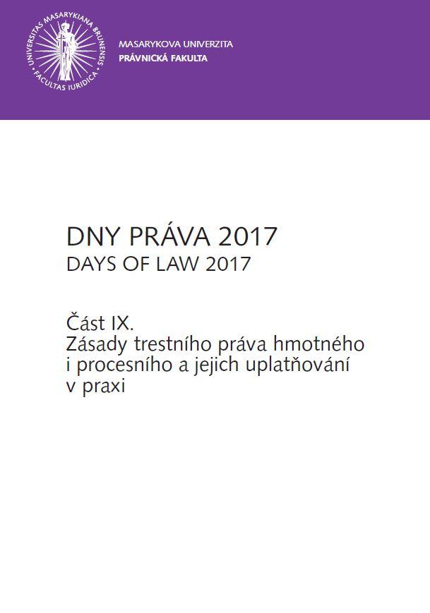 Obálka pro DNY PRÁVA 2017. Část. IX. - Zásady trestního práva hmotného i procesního a jejich uplatňování v praxi