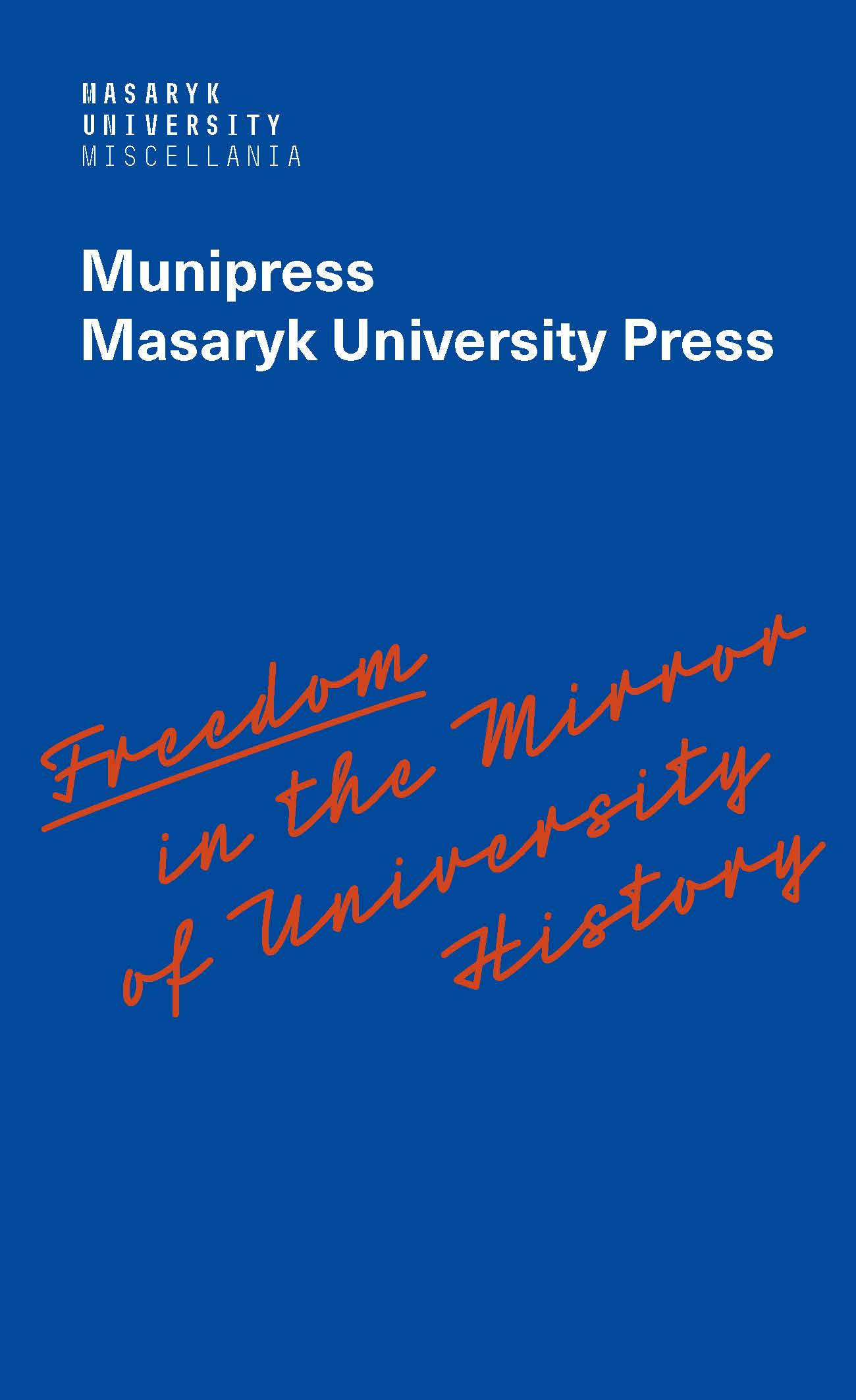 Obálka pro Freedom in the Mirror of University History. Dedicated to the 100th anniversary of the founding of Masaryk University and to all authors in its history who were silenced