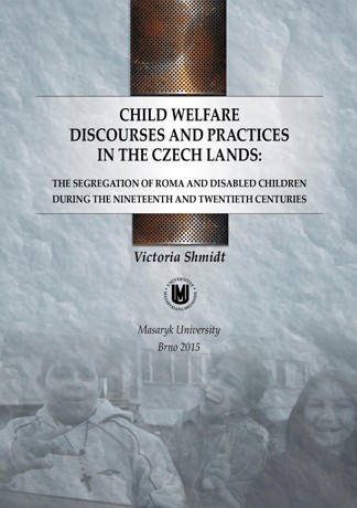 Obálka pro Child welfare discourses and practices in the Czech lands: the segregation of Roma and disabled children during the nineteenth and twentieth centuries