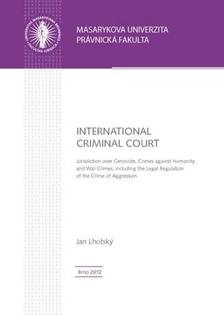 Obálka pro International Criminal Court. Jurisdiction over Genocide, Crimes against Humanity and War Crimes, including the Legal Regulation of the Crime of Aggression