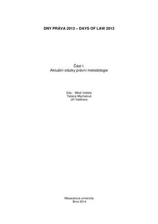 Obálka pro Dny práva 2013. Část I. Aktuální otázky právní metodologie