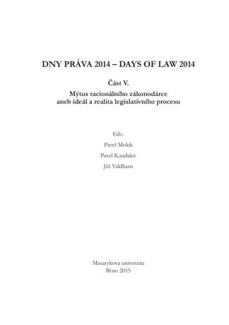 Obálka pro Dny práva 2014. Část V. - Mýtus racionálního zákonodárce aneb ideál a realita legislativního procesu
