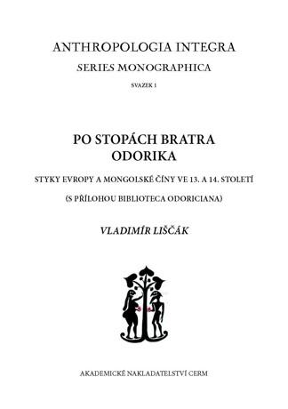 Obálka pro Po stopách bratra Odorika. Styky Evropy a Mongolské Číny ve 13. a 14. století (s přílohou BIBLIOTECA ODORICIANA)