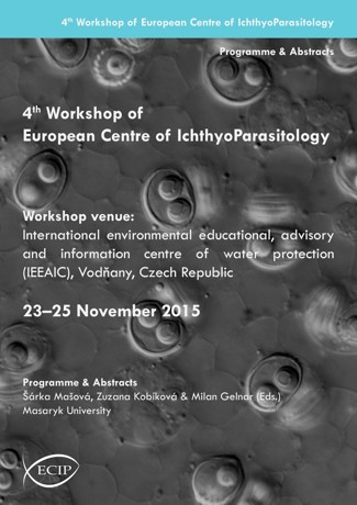 Obálka pro 4th Workshop of European Centre of Ichthyoparasitology, International environmental educational, advisory and information centre of water protection Vodňany (IEEAIC), 23–25 November 2015. Programme & Abstracts