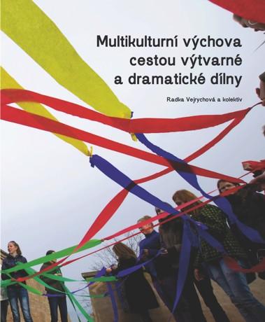Obálka pro Multikulturní výchova cestou výtvarné a dramatické dílny: Metodické listy pro učitele základních i středních škol