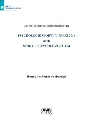 Obálka pro Psychologie sportu v praxi 2016 aneb Sport – průvodce životem. Sborník konferenčních abstraktů