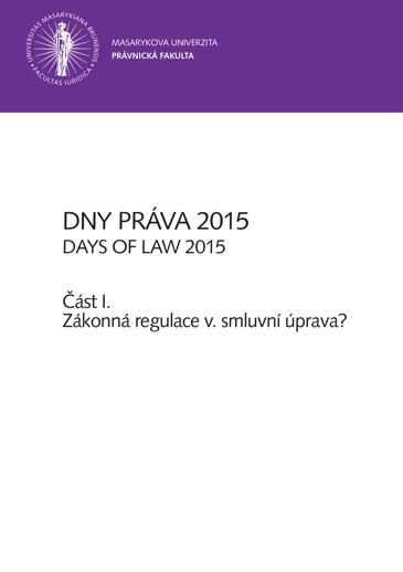 Obálka pro Dny práva 2015 – část I.. Zákonná regulace v. smluvní úprava?
