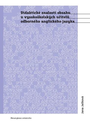Obálka pro Didaktické znalosti obsahu u vysokoškolských učitelů odborného anglického jazyka. Vnímání profesních počátků v retrospektivě