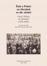 Češi a Poláci na Ukrajině ve 20. století. Czesi i Polacy na Ukrainie w XX wieku