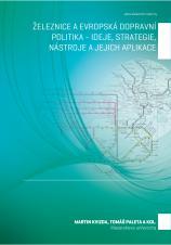 Obálka pro Železnice a evropská dopravní politika – ideje, strategie, nástroje a jejich aplikace