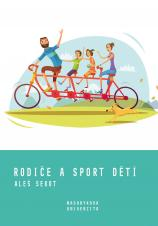 Obálka pro Rodiče a sport dětí. Rodičovské výchovné styly jako motivační faktor sportování dětí a mládeže