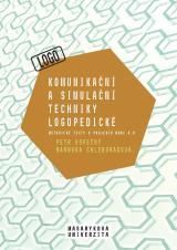 Obálka pro Komunikační a simulační techniky logopedické. Metodické texty k projektu MUNI 4.0. Pedagogická fakulta, studijní program Logopedie (Bc.)