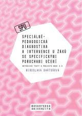 Obálka pro Speciálněpedagogická diagnostika a intervence u žáků se specifickými poruchami učení. Metodické texty k projektu MUNI 4.0. Pedagogická fakulta, studijní program Logopedie (Bc.)