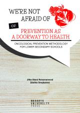Obálka pro We're Not Afraid of Cancer or Prevention as a Doorway to Health. Oncological Prevention Methology for Lower Secondary Schools