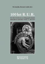 Obálka pro 100 let R. U. R.. Sborník z konference na Pedagogické fakultě Masarykovy univerzity v Brně, 11. září 2019