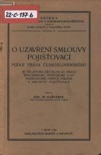 Obálka pro O uzavření smlouvy pojišťovací podle práva československého : se zvláštním zřetelem ku právu švýcarskému, německému a ku francouzské osnově zákona o smlouvě pojišťovací