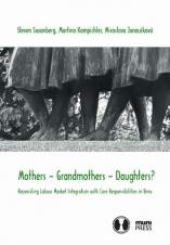 Obálka pro Mothers – Grandmothers – Daughters? Reconciling Labour Market Integration with Care Responsibilities in Brno