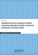 Obálka pro Subjektivní teorie a jednání učitelů: vícečetná případová studie v kontextu profesního rozvoje učitelů