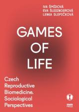 Obálka pro Games of Life. Czech Reproductive Biomedicine. Sociological Perspectives