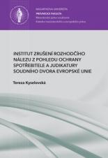 Obálka pro Institut zrušení rozhodčího nálezu z pohledu ochrany spotřebitele a judikatury Soudního dvora Evropské unie