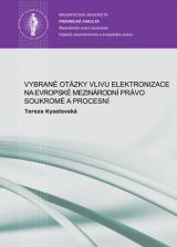 Obálka pro Vybrané otázky vlivu elektronizace na evropské mezinárodní právo soukromé a procesní. (se zaměřením na princip teritoriality a pravidla pro založení mezinárodní. příslušnosti soudů ve sporech vyplývajících ze smluvních závazkových vztahů)