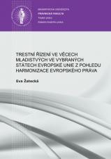 Obálka pro Trestní řízení ve věcech mladistvých ve vybraných státech Evropské unie z pohledu harmonizace evropského práva
