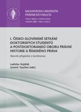 Obálka pro I. česko-slovenské setkání doktorských studentů a postdoktorandů oboru právní historie a římského práva. Sborník příspěvků z konference