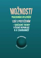 Možnosti pracovního uplatnění lidí s postižením  – současné trendy v České republice a v zahraničí