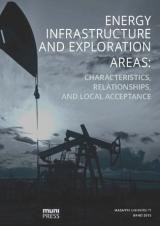 Obálka pro Energy Infrastructure and Exploration Areas. Characteristics, Relationships, and Local Acceptance