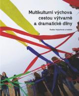 Obálka pro Multikulturní výchova cestou výtvarné a dramatické dílny. Metodické listy pro učitele základních i středních škol