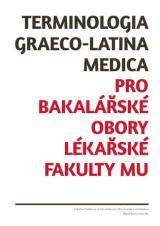 Obálka pro Terminologia graeco-latina medica pro bakalářské obory Lékařské fakulty MU. Gramatická příručka