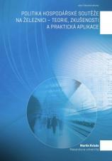 Obálka pro Politika hospodářské soutěže na železnici – teorie, zkušenosti a praktická aplikace
