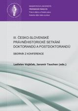 Obálka pro III. česko-slovenské právněhistorické setkání doktorandů a postdoktorandů. Sborník z konference