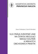 Obálka pro Vliv práva Evropské unie na českou regulaci nekalé soutěže a nekalých obchodních praktik