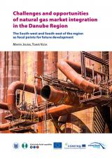Obálka pro Challenges and opportunities of natural gas market integration in the Danube Region. The South-west and South-east of the region as focal points for future development