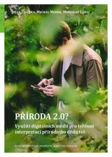 Obálka pro Příroda 2.0? Využití digitálních médií pro terénní interpretaci přírodního dědictví
