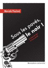 Obálka pro Sous les pavés, le noir ! Le roman noir dans la France post-68